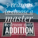 5 Reasons to Choose a Master Bedroom Suite Addition